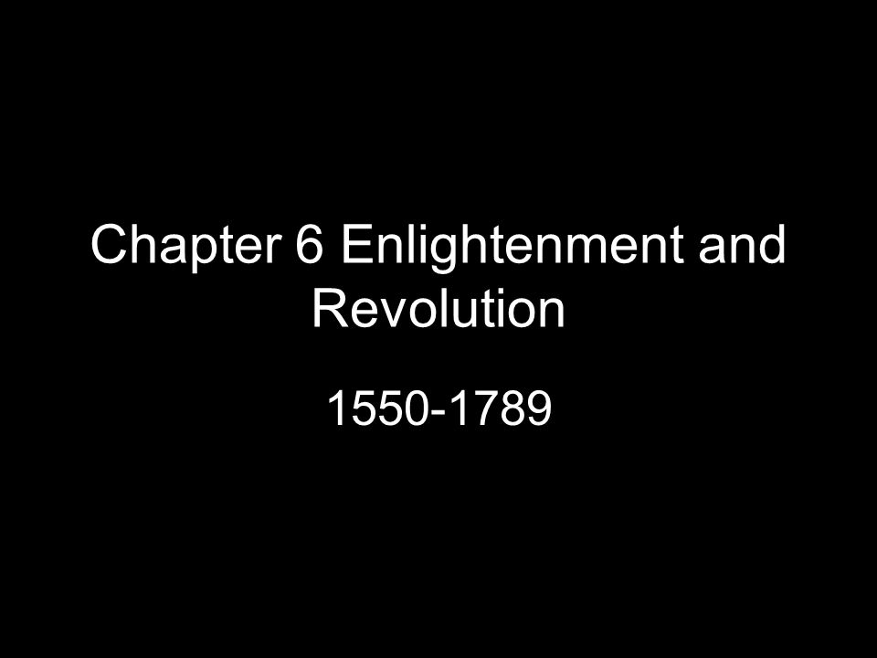Chapter 6 Enlightenment and Revolution 1550-1789