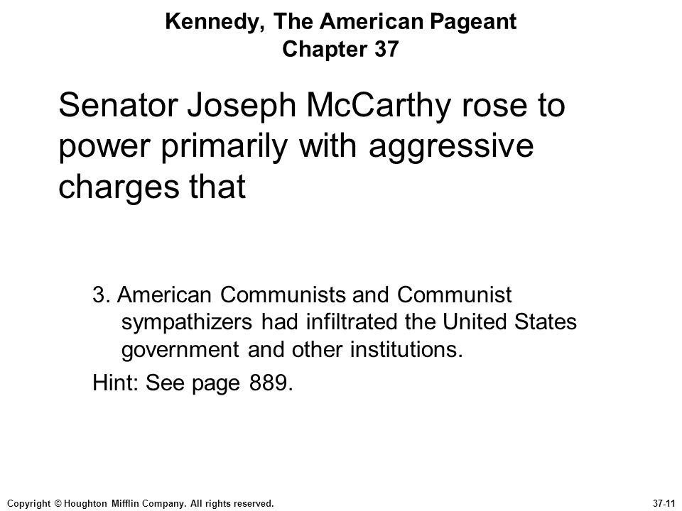 Copyright © Houghton Mifflin Company. All rights reserved.37-11 Kennedy, The American Pageant Chapter 37 Senator Joseph McCarthy rose to power primari