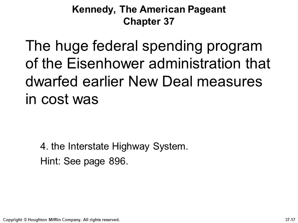 Copyright © Houghton Mifflin Company. All rights reserved.37-17 Kennedy, The American Pageant Chapter 37 The huge federal spending program of the Eise