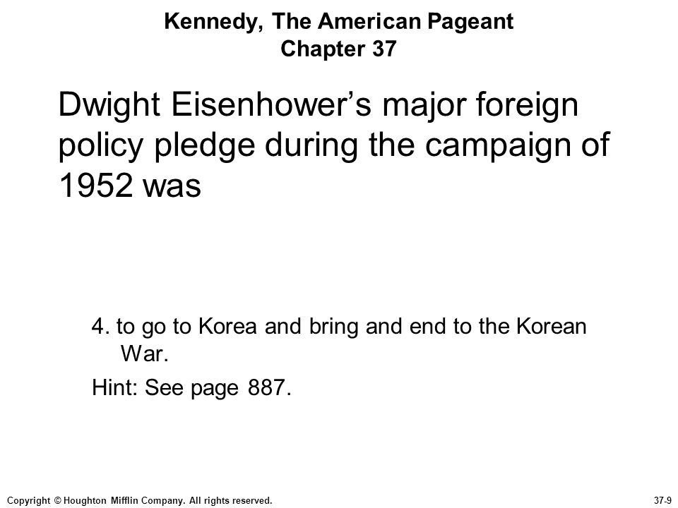 Copyright © Houghton Mifflin Company. All rights reserved.37-9 Kennedy, The American Pageant Chapter 37 Dwight Eisenhower's major foreign policy pledg