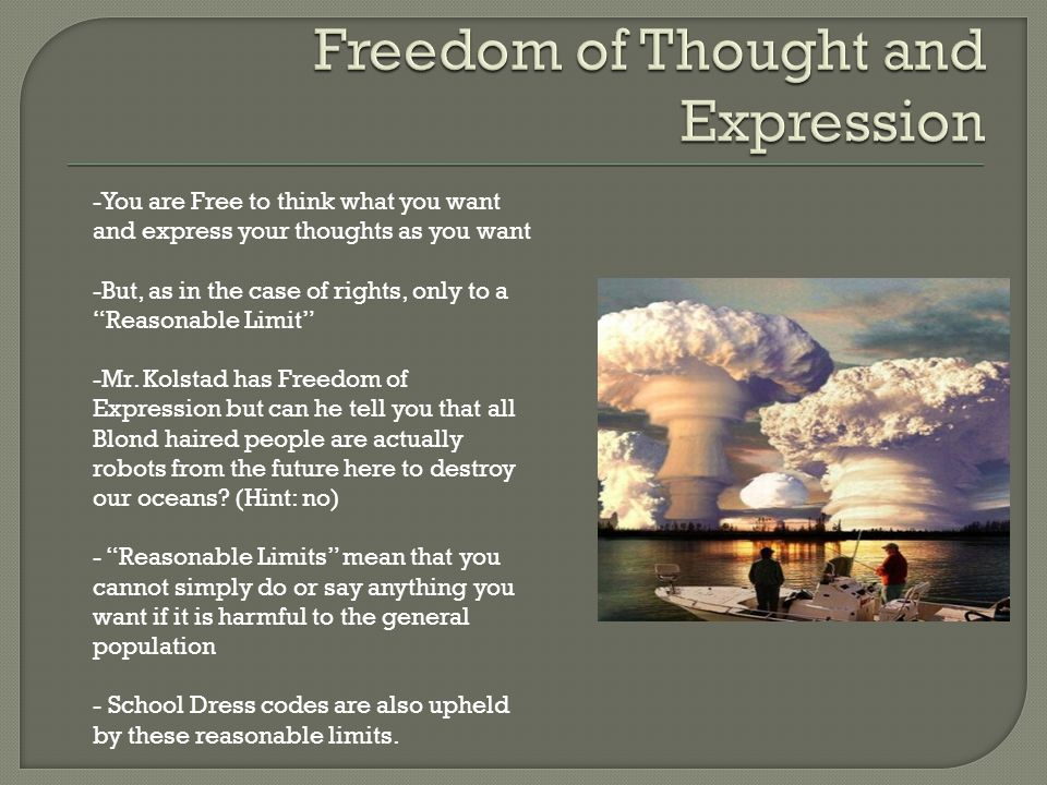 """-You are Free to think what you want and express your thoughts as you want -But, as in the case of rights, only to a """"Reasonable Limit"""" -Mr. Kolstad h"""
