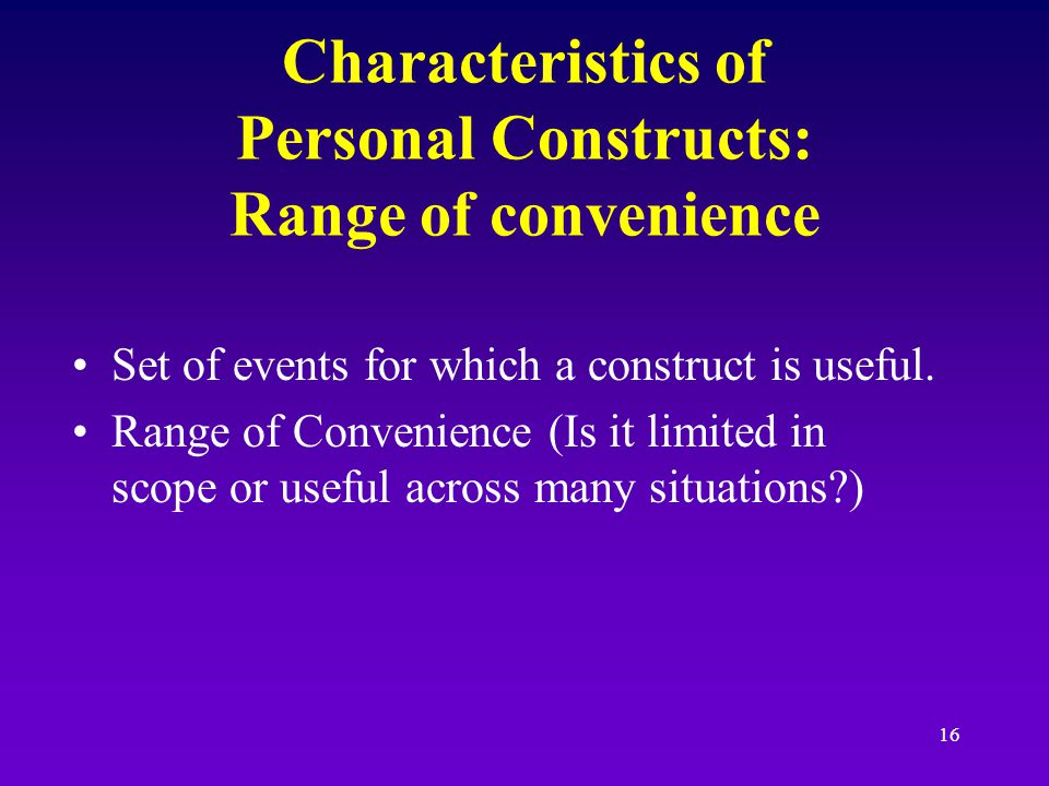 15 Constructive Alternativism There are infinite number of ways to construe events.