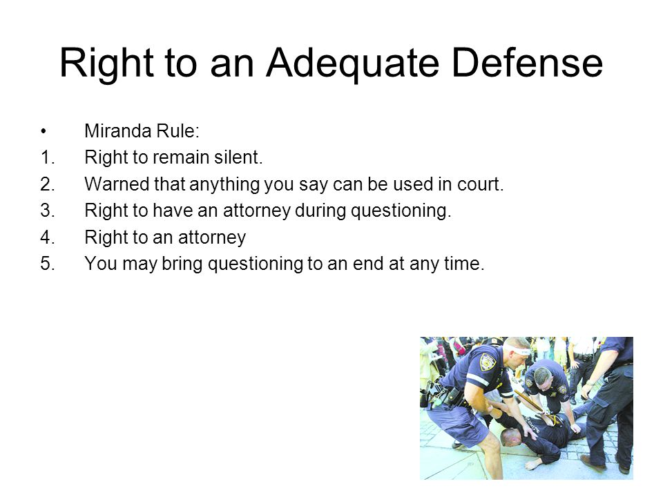 Right to an Adequate Defense Miranda Rule: 1.Right to remain silent.