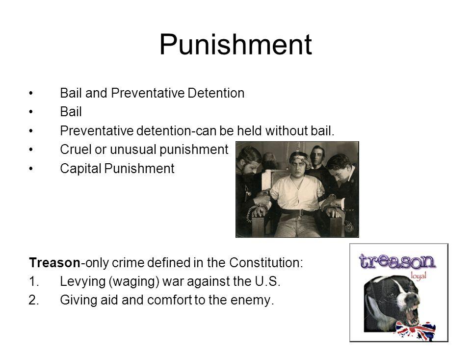 Punishment Bail and Preventative Detention Bail Preventative detention-can be held without bail.