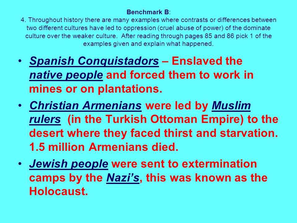 Benchmark B: 4. Throughout history there are many examples where contrasts or differences between two different cultures have led to oppression (cruel