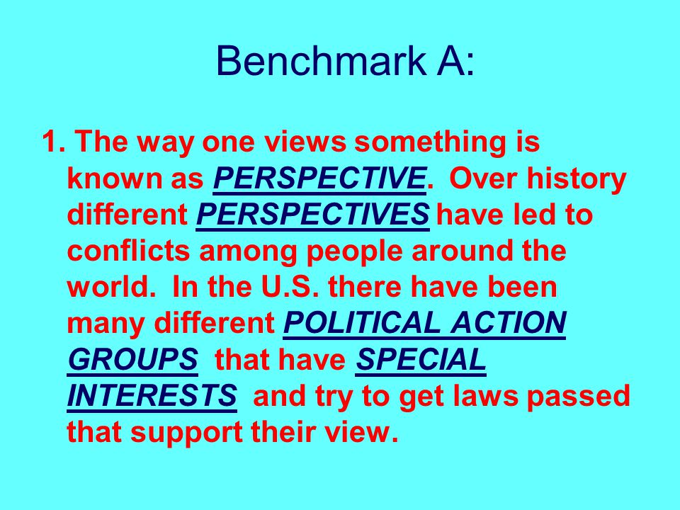 Benchmark A: 1.The way one views something is known as PERSPECTIVE.