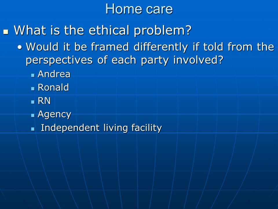 Home care What is the ethical problem. What is the ethical problem.