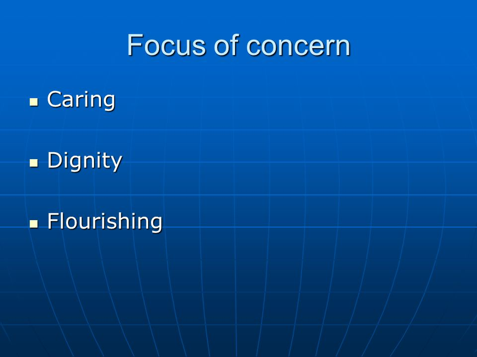 Focus of concern Caring Caring Dignity Dignity Flourishing Flourishing