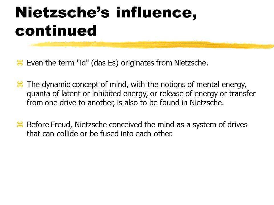 Nietzsche's influence, continued zEven the term id (das Es) originates from Nietzsche.