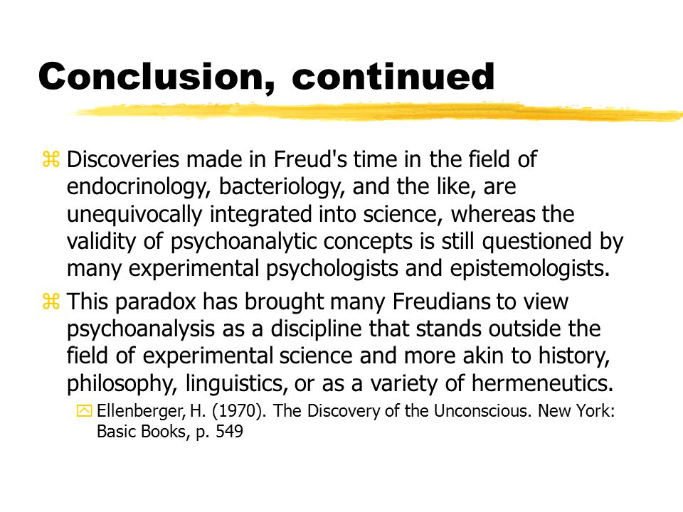 Conclusion, continued zDiscoveries made in Freud's time in the field of endocrinology, bacteriology, and the like, are unequivocally integrated into s