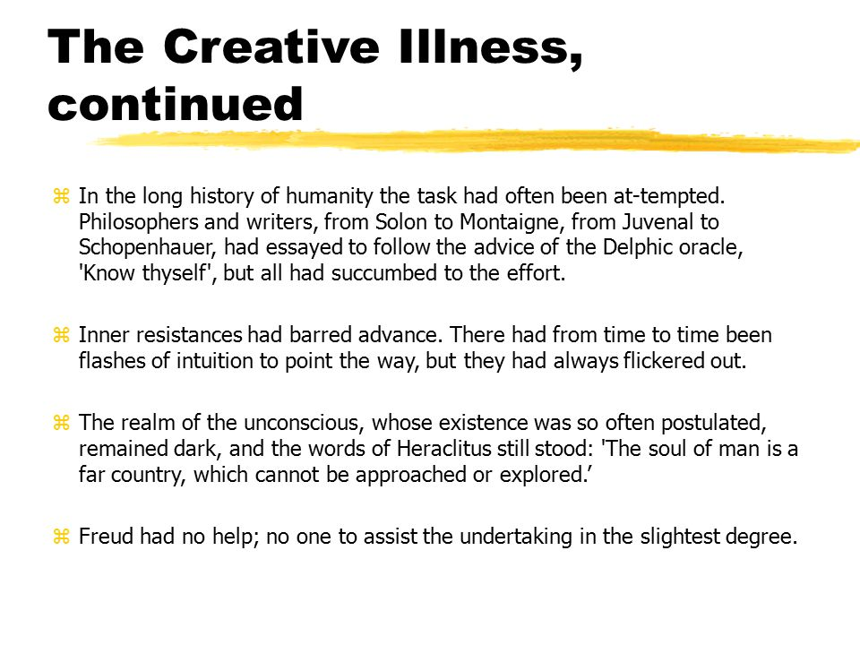 The Creative Illness, continued zIn the long history of humanity the task had often been at-tempted. Philosophers and writers, from Solon to Montaigne