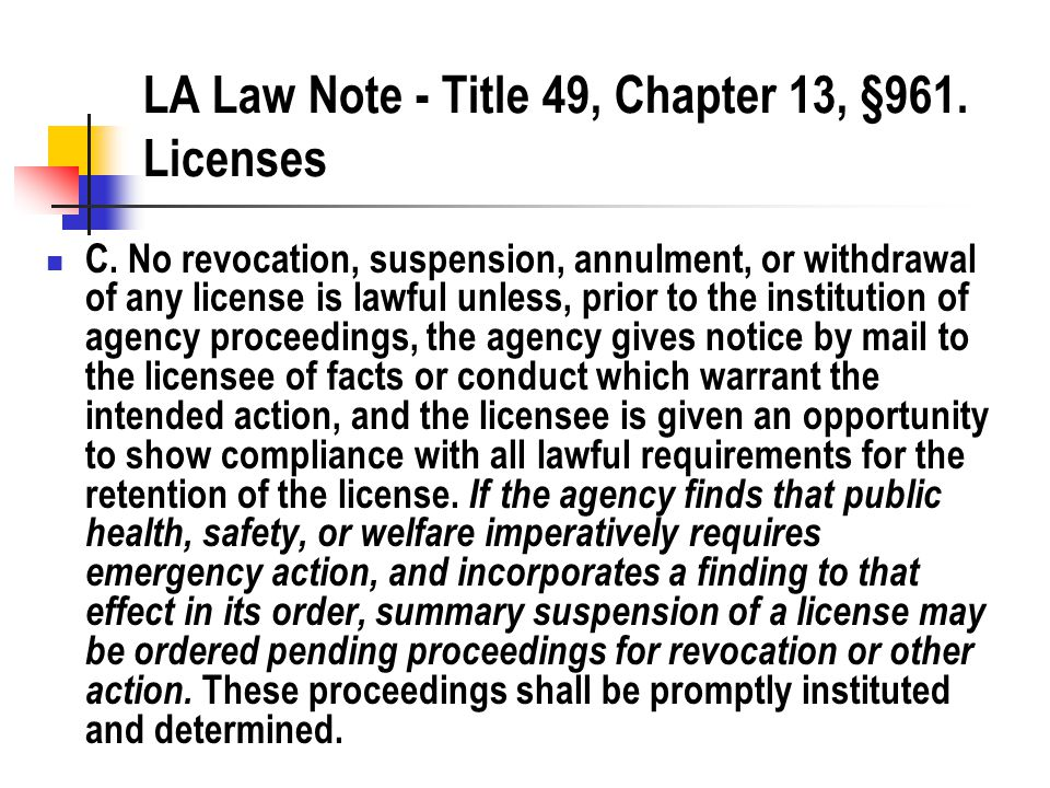 LA Law Note - Title 49, Chapter 13, §961. Licenses C. No revocation, suspension, annulment, or withdrawal of any license is lawful unless, prior to th