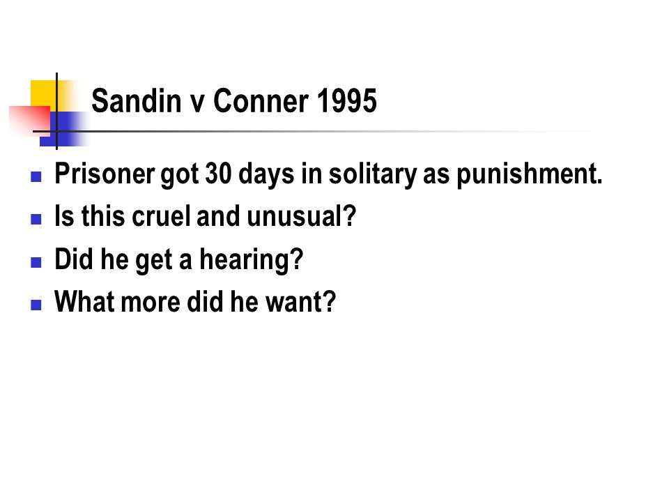 Sandin v Conner 1995 Prisoner got 30 days in solitary as punishment. Is this cruel and unusual? Did he get a hearing? What more did he want?