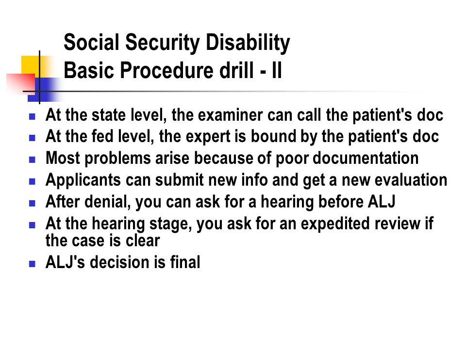 Social Security Disability Basic Procedure drill - II At the state level, the examiner can call the patient's doc At the fed level, the expert is boun