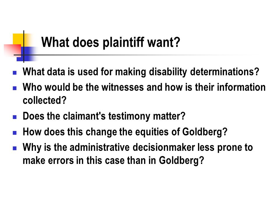 What does plaintiff want? What data is used for making disability determinations? Who would be the witnesses and how is their information collected? D