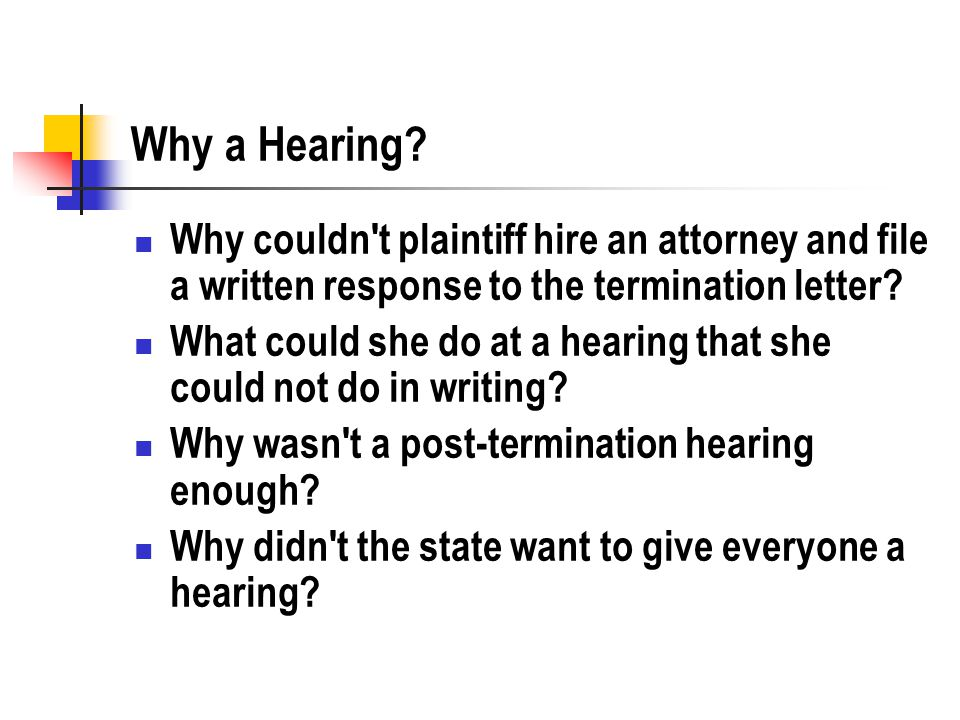 Why a Hearing? Why couldn't plaintiff hire an attorney and file a written response to the termination letter? What could she do at a hearing that she