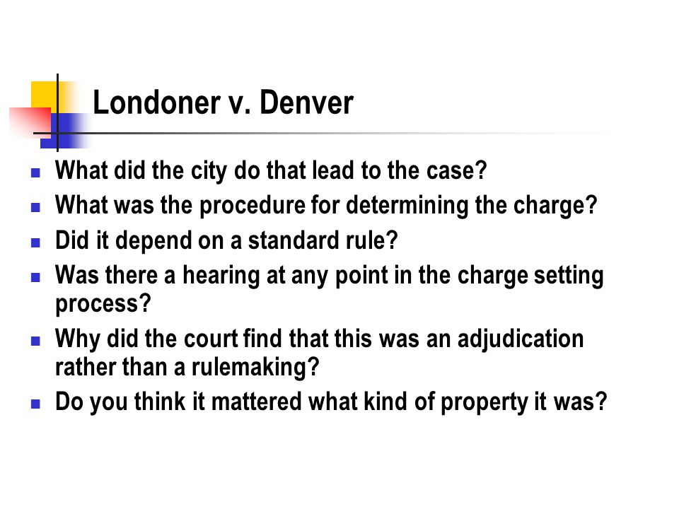 Londoner v. Denver What did the city do that lead to the case? What was the procedure for determining the charge? Did it depend on a standard rule? Wa