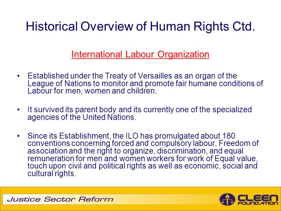 Historical Overview of Human Rights Ctd. International Labour Organization Established under the Treaty of Versailles as an organ of the League of Nat