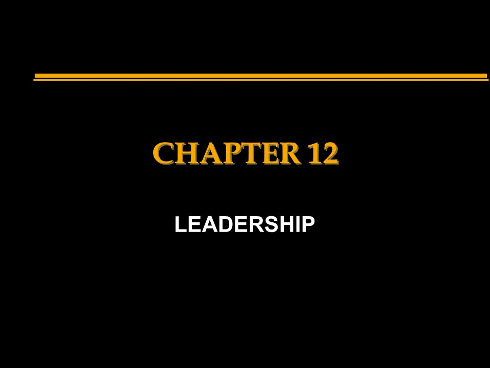 CHAPTER 12 LEADERSHIP