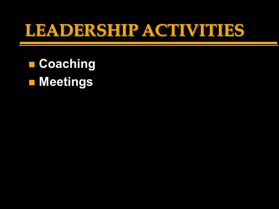 LEADERSHIP ACTIVITIES n Coaching n Meetings