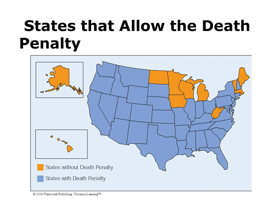 States that Allow the Death Penalty © 2004 Wadsworth Publishing / Thomson Learning™