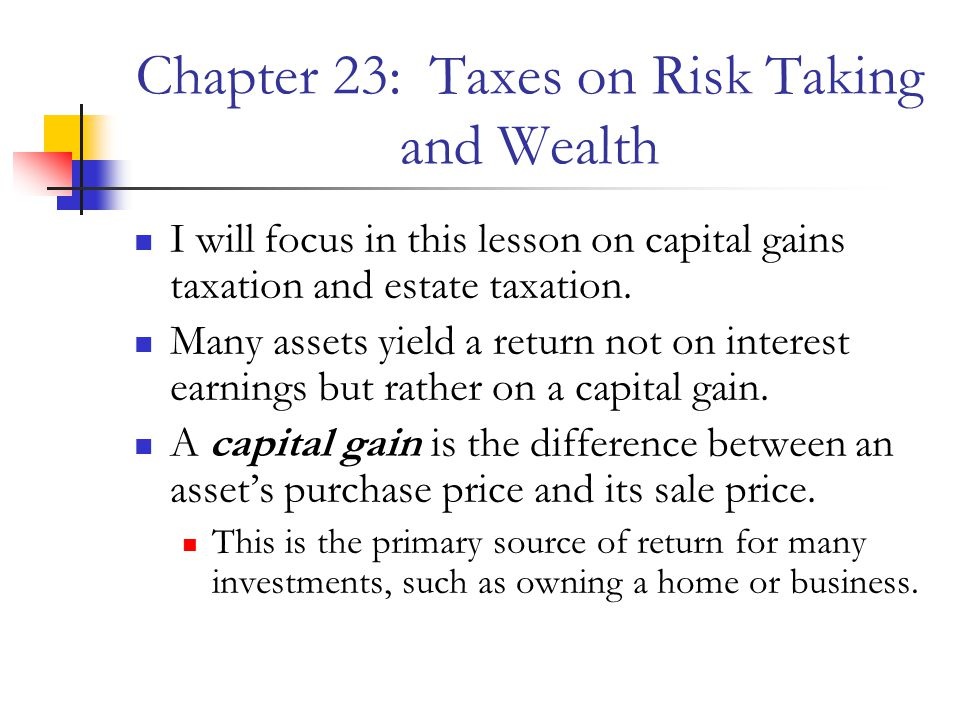 Capital gains taxation Current tax treatment of capital gains The tax system treats capital gains and interest income differently, depending on the timing of the capital gain.