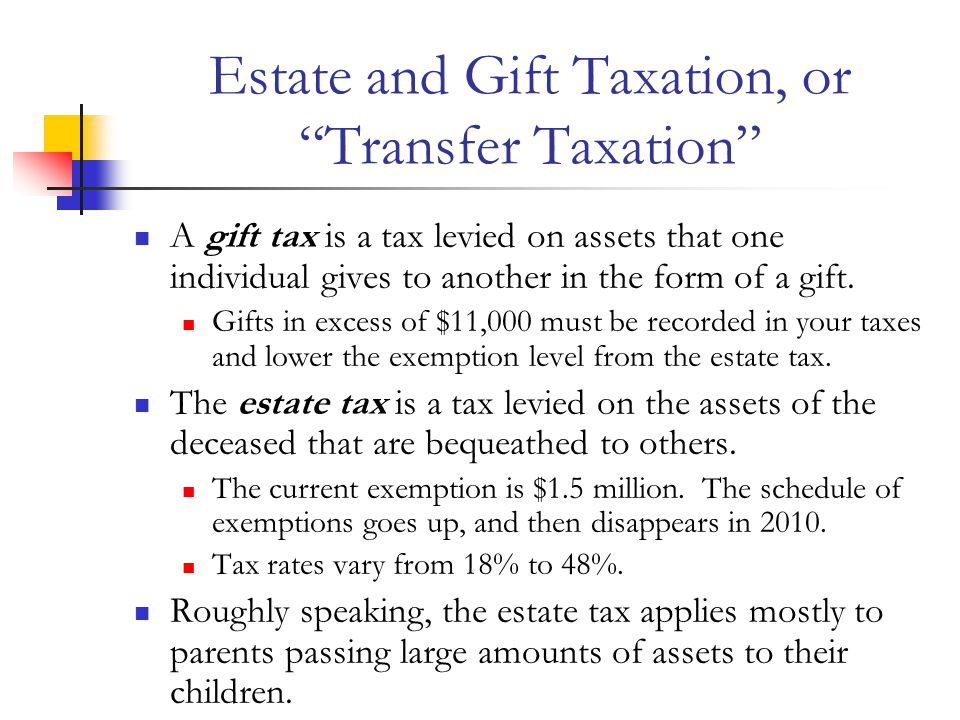 Estate and Gift Taxation, or Transfer Taxation A gift tax is a tax levied on assets that one individual gives to another in the form of a gift.