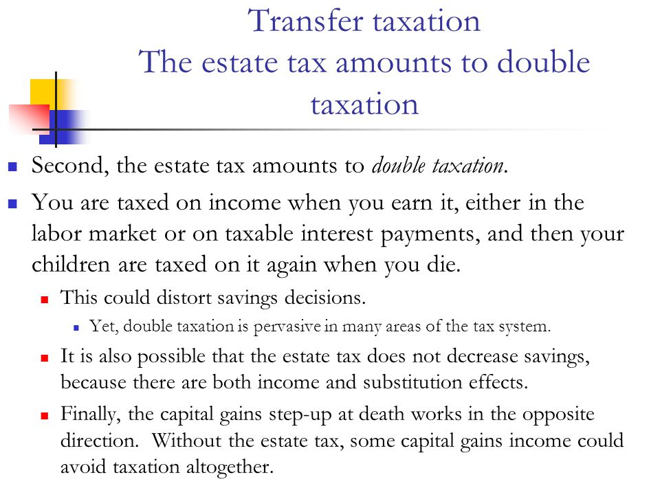 Transfer taxation The estate tax amounts to double taxation Second, the estate tax amounts to double taxation.