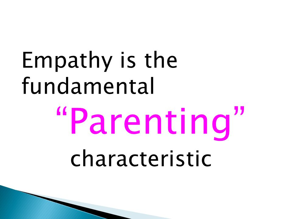 Empathy is the fundamental Parenting characteristic