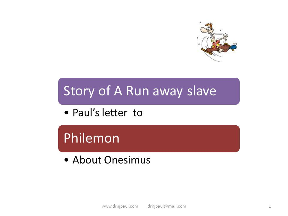 Story of A Run away slave Paul's letter to Philemon About Onesimus 1www.drnjpaul.com drnjpaul@mail.com