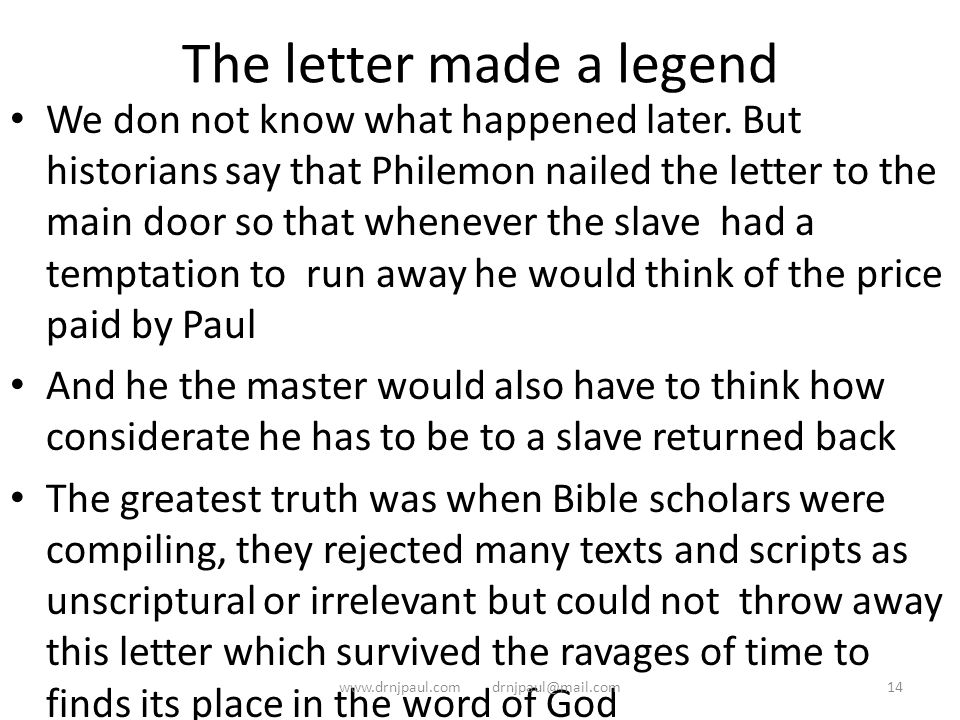 The letter made a legend We don not know what happened later. But historians say that Philemon nailed the letter to the main door so that whenever the