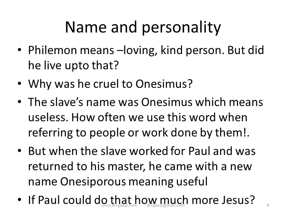 Name and personality Philemon means –loving, kind person. But did he live upto that? Why was he cruel to Onesimus? The slave's name was Onesimus which