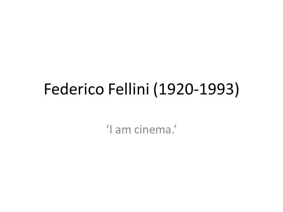 Federico Fellini (1920-1993) 'I am cinema.'