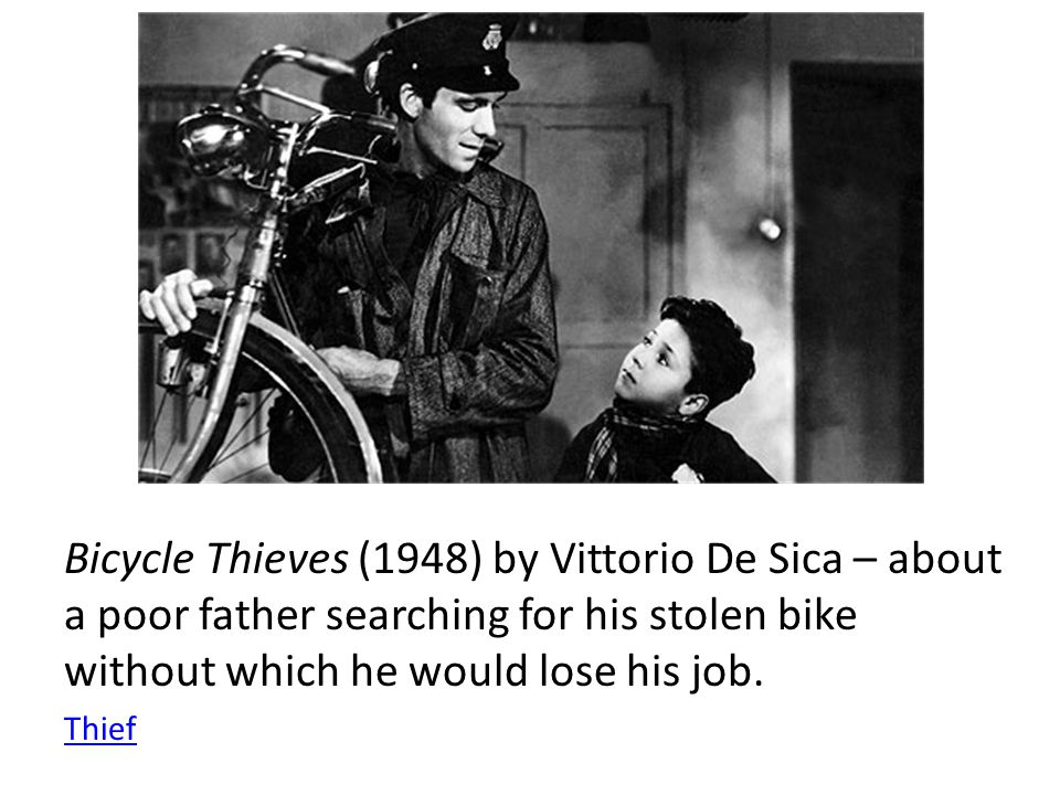 Bicycle Thieves (1948) by Vittorio De Sica – about a poor father searching for his stolen bike without which he would lose his job.