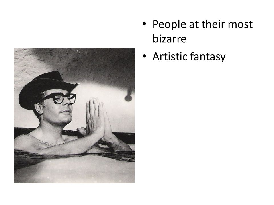 People at their most bizarre Artistic fantasy