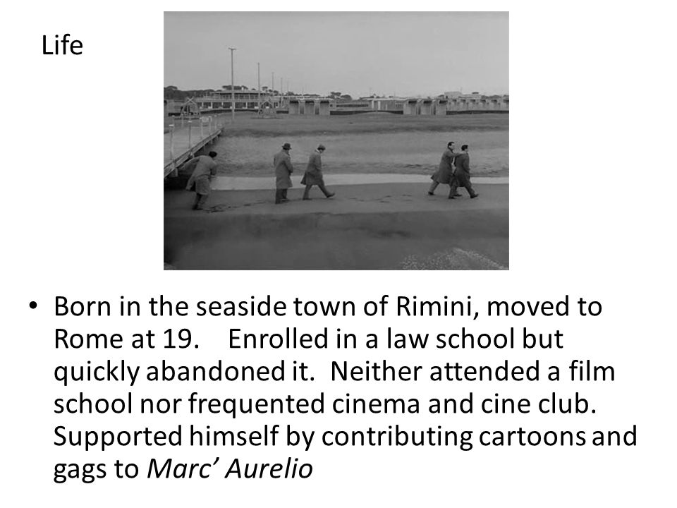 Life Born in the seaside town of Rimini, moved to Rome at 19.