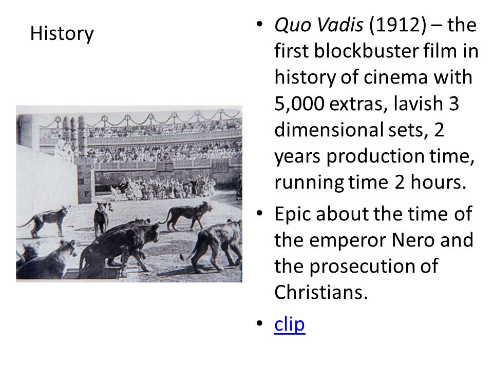 History Quo Vadis (1912) – the first blockbuster film in history of cinema with 5,000 extras, lavish 3 dimensional sets, 2 years production time, running time 2 hours.