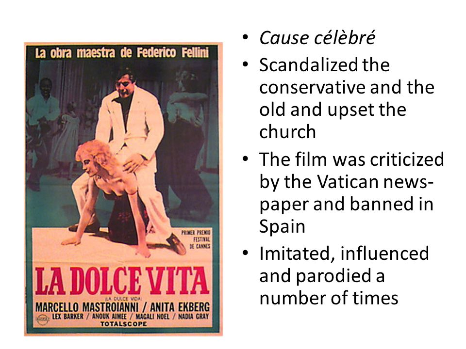 Cause célèbré Scandalized the conservative and the old and upset the church The film was criticized by the Vatican news- paper and banned in Spain Imitated, influenced and parodied a number of times
