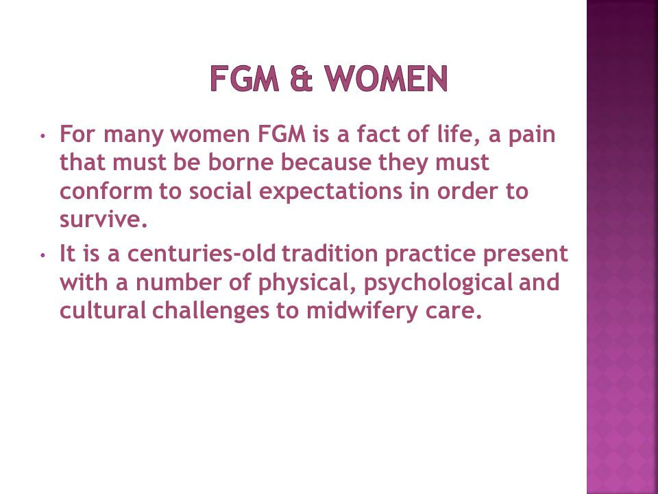 For many women FGM is a fact of life, a pain that must be borne because they must conform to social expectations in order to survive. It is a centurie