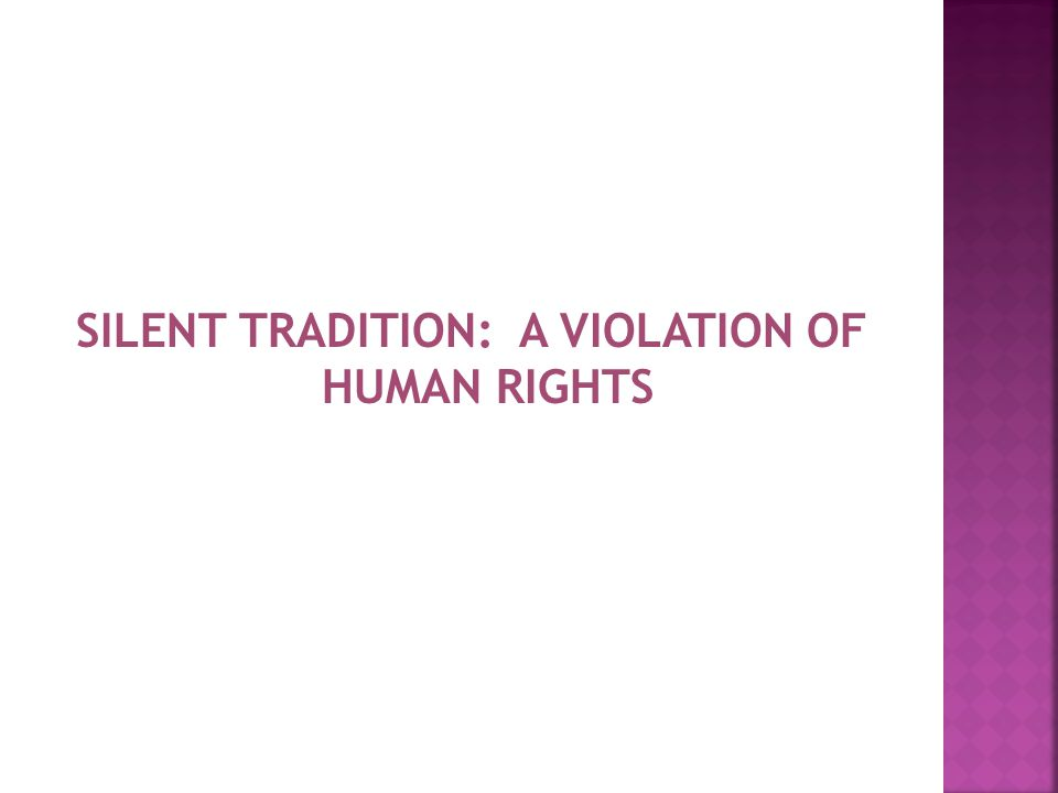 SILENT TRADITION: A VIOLATION OF HUMAN RIGHTS
