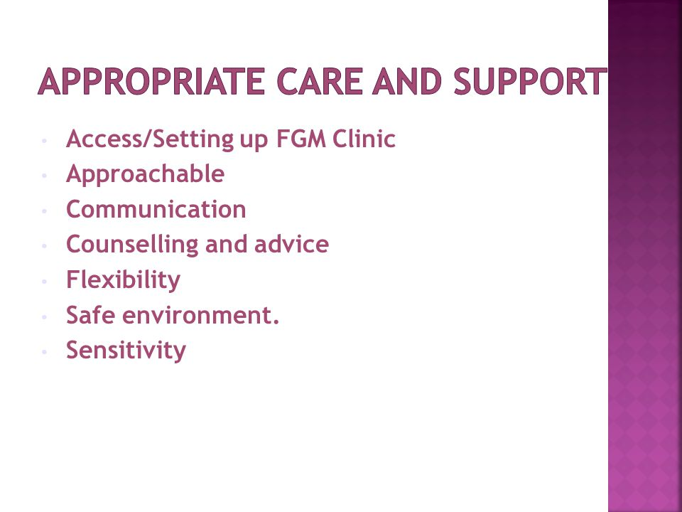 Access/Setting up FGM Clinic Approachable Communication Counselling and advice Flexibility Safe environment. Sensitivity