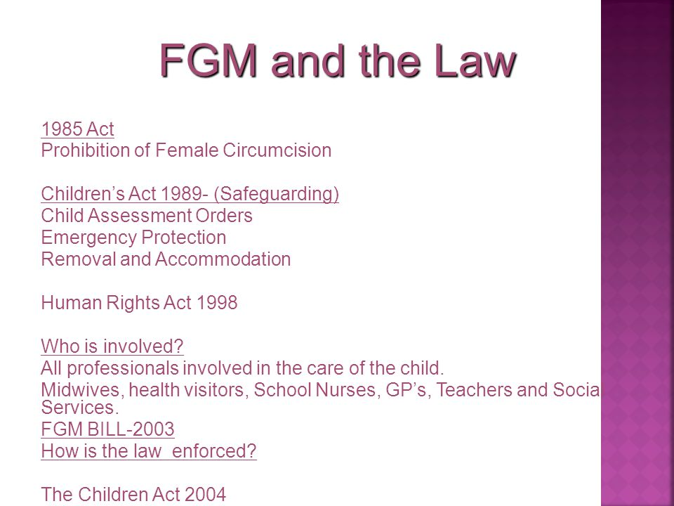 FGM and the Law 1985 Act Prohibition of Female Circumcision Children's Act 1989- (Safeguarding) Child Assessment Orders Emergency Protection Removal a
