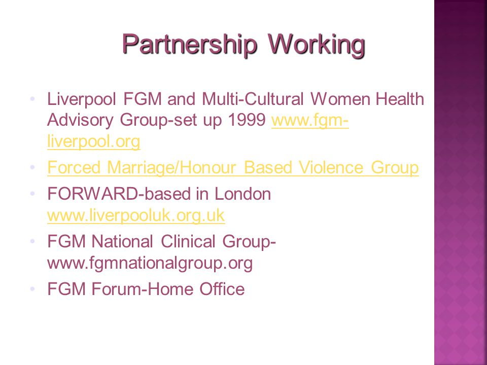 Partnership Working Liverpool FGM and Multi-Cultural Women Health Advisory Group-set up 1999 www.fgm- liverpool.orgwww.fgm- liverpool.org Forced Marri