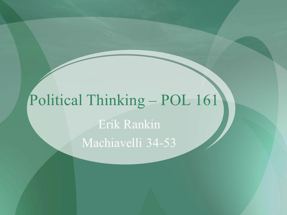 Political Thinking – POL 161 Erik Rankin Machiavelli 34-53