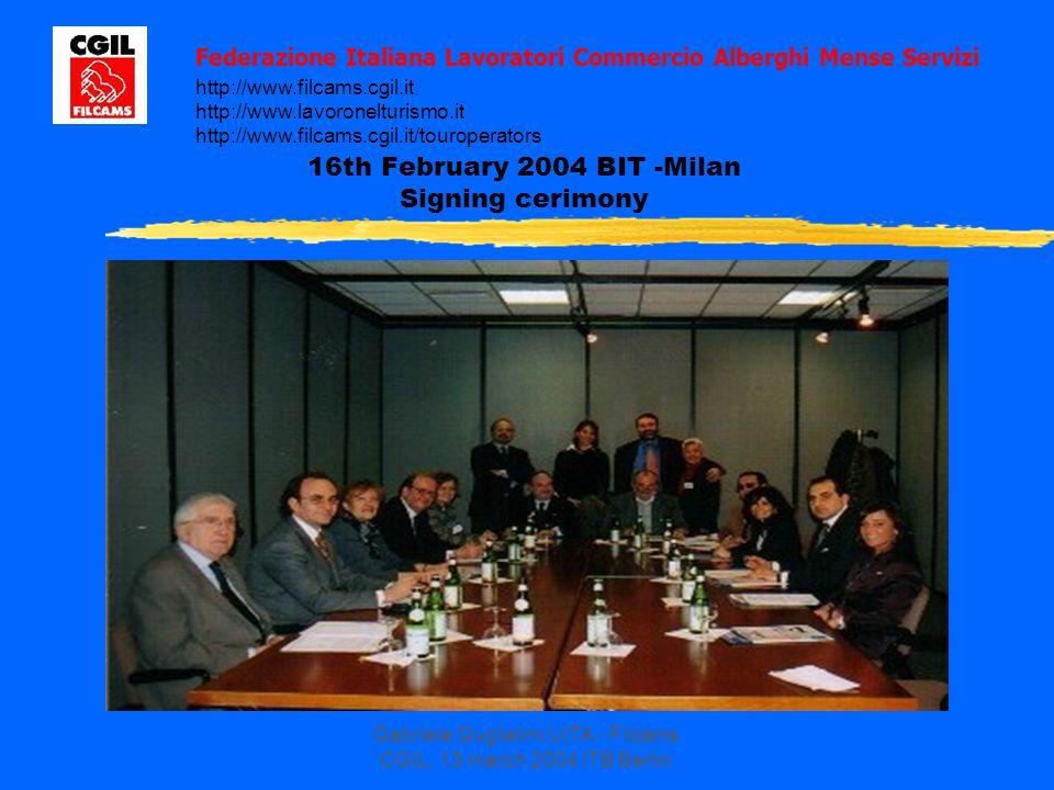 Federazione Italiana Lavoratori Commercio Alberghi Mense Servizi http://www.filcams.cgil.it http://www.lavoronelturismo.it http://www.filcams.cgil.it/touroperators 16th February 2004 BIT -Milan Signing cerimony