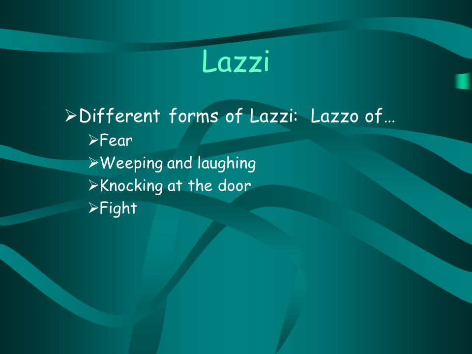 Lazzi  Different forms of Lazzi: Lazzo of…  Fear  Weeping and laughing  Knocking at the door  Fight