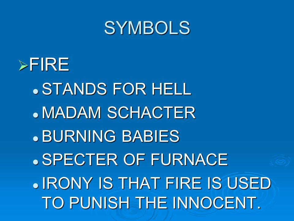 SYMBOLS  FIRE STANDS FOR HELL STANDS FOR HELL MADAM SCHACTER MADAM SCHACTER BURNING BABIES BURNING BABIES SPECTER OF FURNACE SPECTER OF FURNACE IRONY