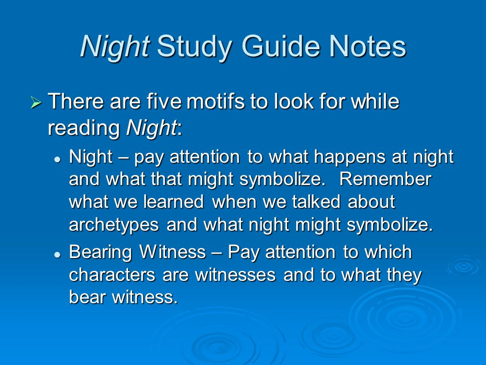 Night Study Guide Notes  There are five motifs to look for while reading Night: Night – pay attention to what happens at night and what that might symbolize.