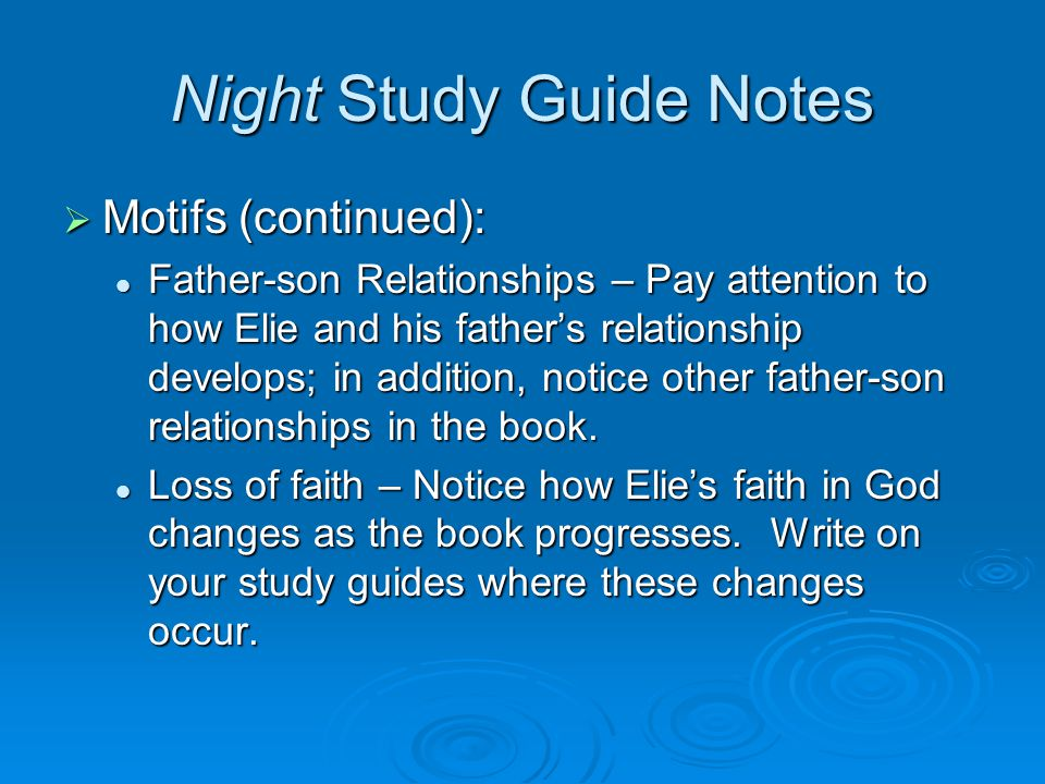 Night Study Guide Notes  Motifs (continued): Father-son Relationships – Pay attention to how Elie and his father's relationship develops; in addition, notice other father-son relationships in the book.