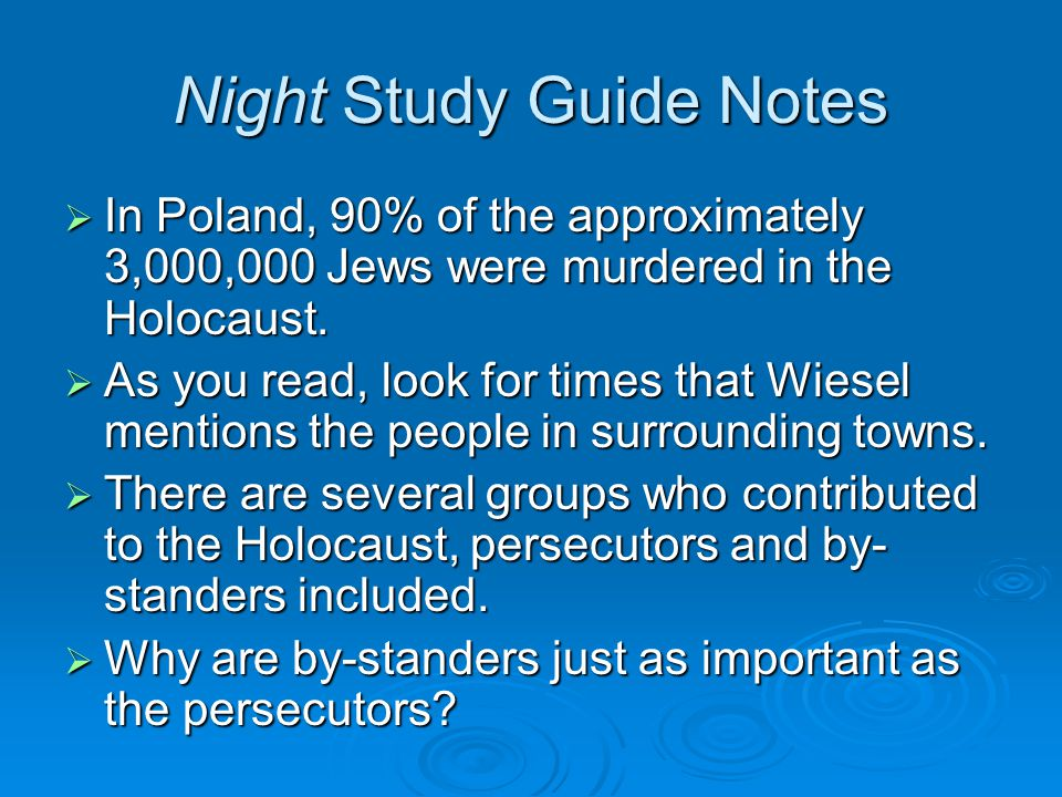 Night Study Guide Notes  In Poland, 90% of the approximately 3,000,000 Jews were murdered in the Holocaust.
